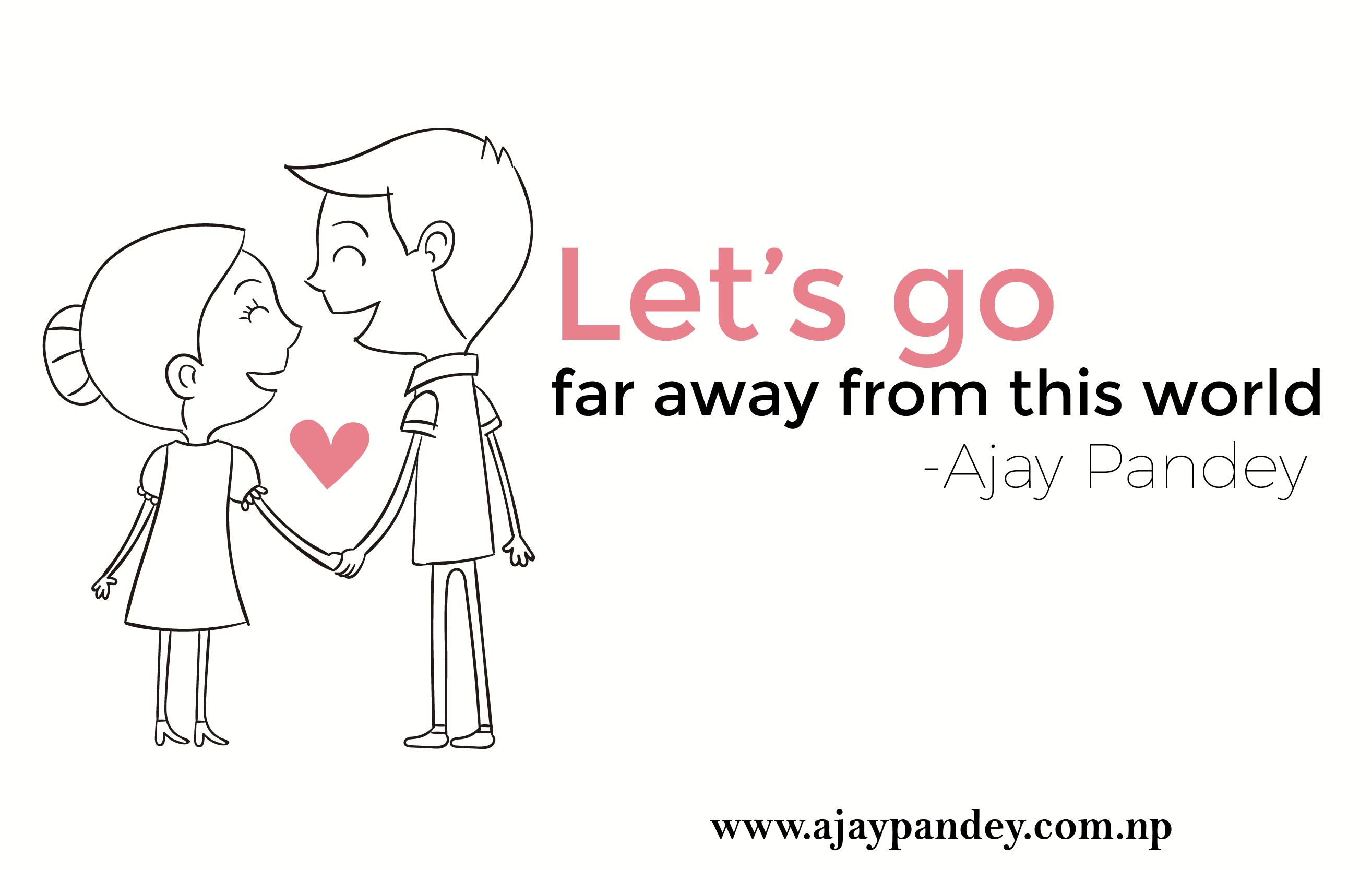 lets go far away | Ajay Pandey Nepal Love, Peace,World, Ajay, Pandey,